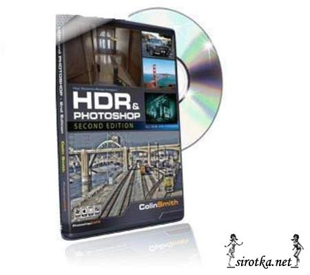 PhotoshopCAFE HDR and Photoshop (CS5) SECOND EDITION - HDR и Photoshop (CS5) Второе издание [2011]